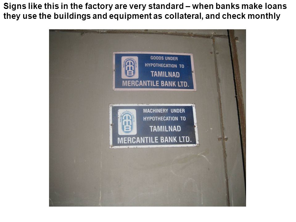 Signs like this in the factory are very standard – when banks make loans they use the buildings and equipment as collateral, and check monthly