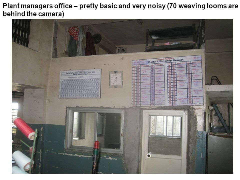 Plant managers office – pretty basic and very noisy (70 weaving looms are behind the camera)