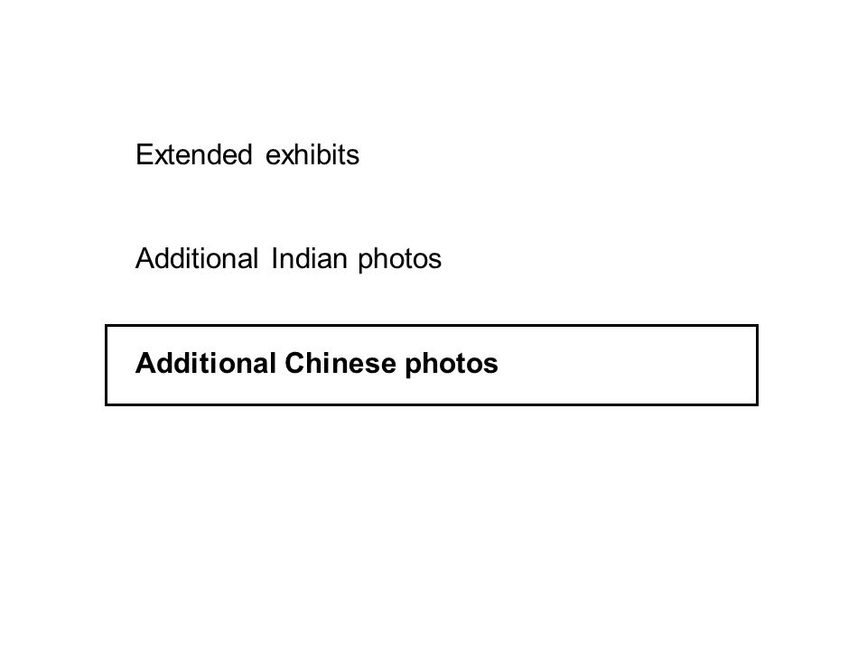 Extended exhibits Additional Indian photos Additional Chinese photos