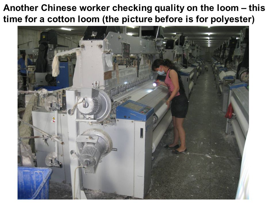 Another Chinese worker checking quality on the loom – this time for a cotton loom (the picture before is for polyester)