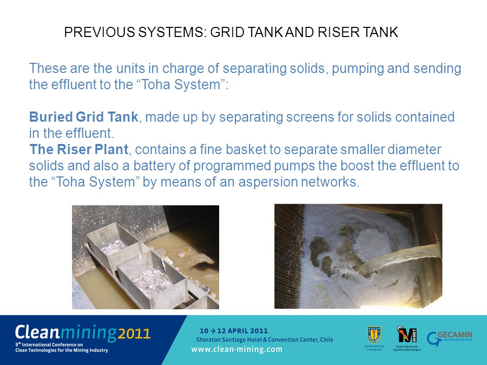 PREVIOUS SYSTEMS: GRID TANK AND RISER TANK These are the units in charge of separating solids, pumping and sending the effluent to the Toha System : Buried Grid Tank, made up by separating screens for solids contained in the effluent.