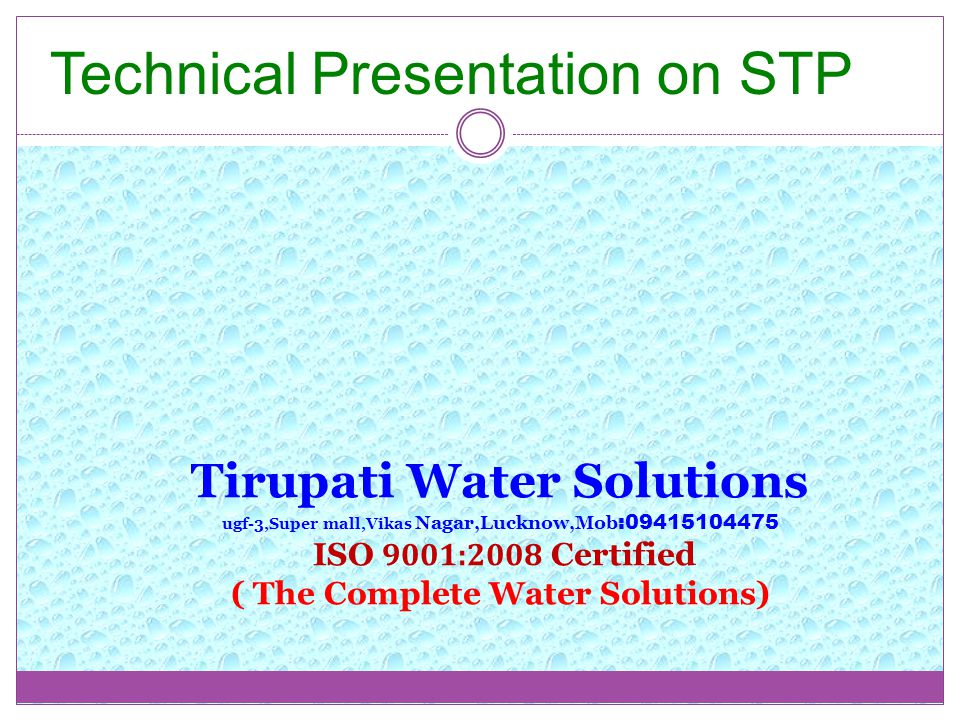 Tirupati Water Solutions ugf-3,Super mall,Vikas Nagar,Lucknow,Mob : ISO 9001:2008 Certified ( The Complete Water Solutions) Technical Presentation on STP