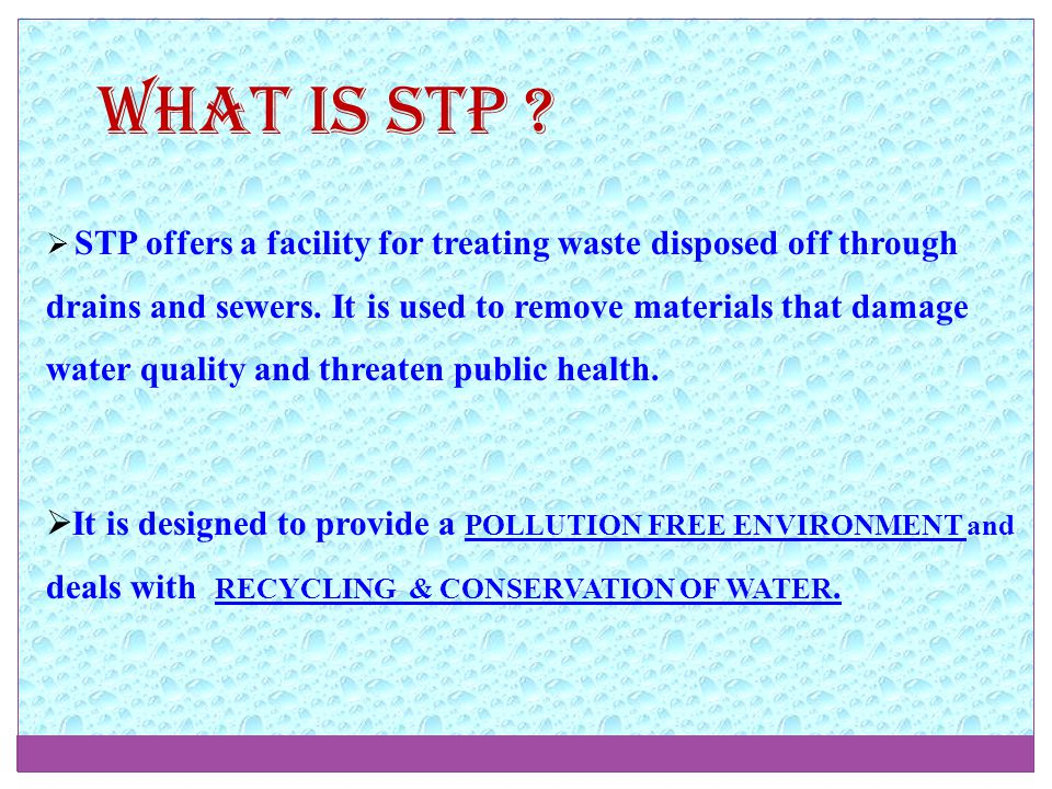 What is STP .  STP offers a facility for treating waste disposed off through drains and sewers.