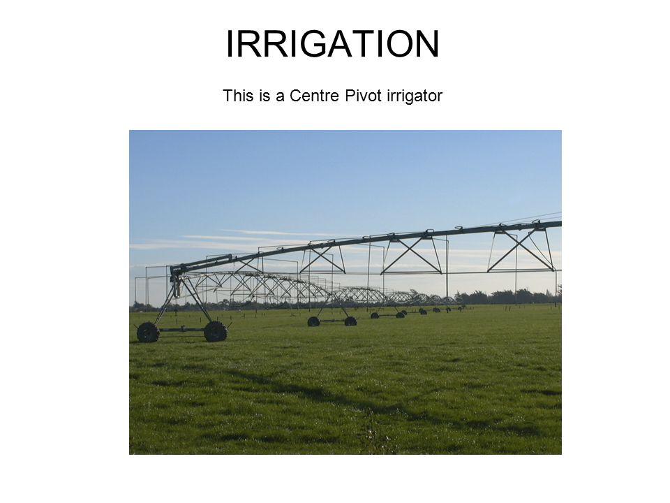IRRIGATION This is a Centre Pivot irrigator