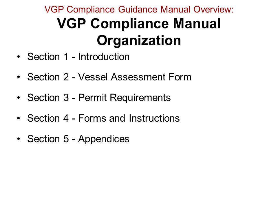 VGP Compliance Guidance Manual Overview: VGP Compliance Manual Organization Section 1 - Introduction Section 2 - Vessel Assessment Form Section 3 - Pe