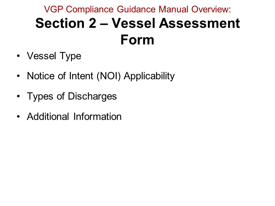 VGP Compliance Guidance Manual Overview: Section 2 – Vessel Assessment Form Vessel Type Notice of Intent (NOI) Applicability Types of Discharges Addit
