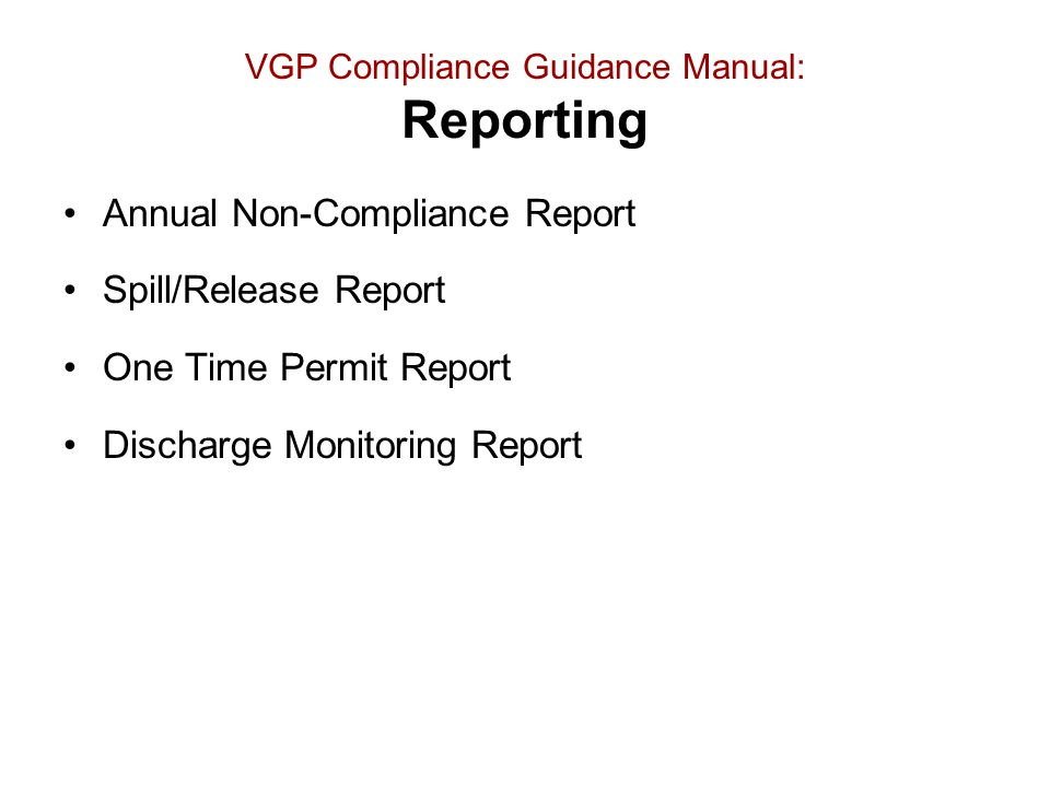VGP Compliance Guidance Manual: Reporting Annual Non-Compliance Report Spill/Release Report One Time Permit Report Discharge Monitoring Report