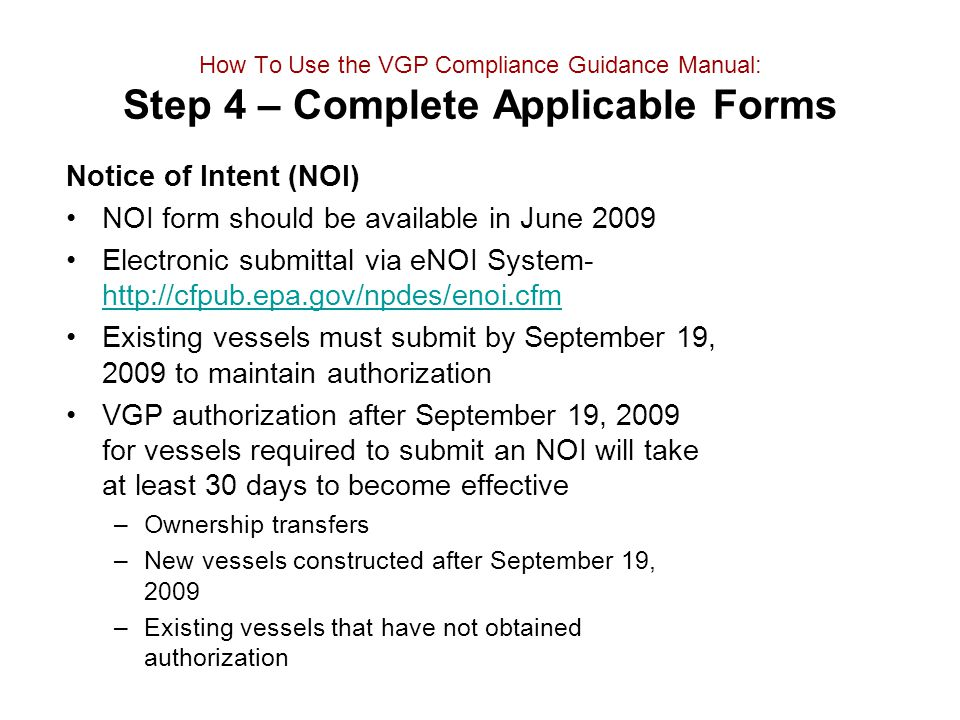 How To Use the VGP Compliance Guidance Manual: Step 4 – Complete Applicable Forms Notice of Intent (NOI) NOI form should be available in June 2009 Ele