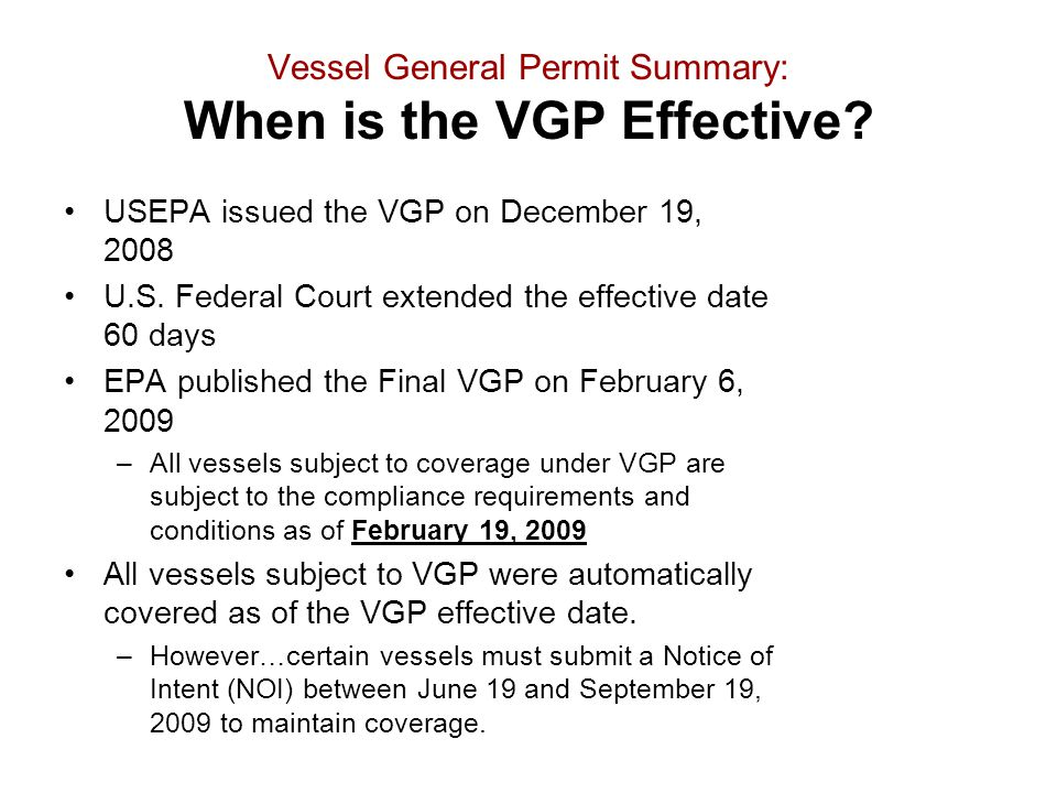USEPA issued the VGP on December 19, 2008 U.S. Federal Court extended the effective date 60 days EPA published the Final VGP on February 6, 2009 –All