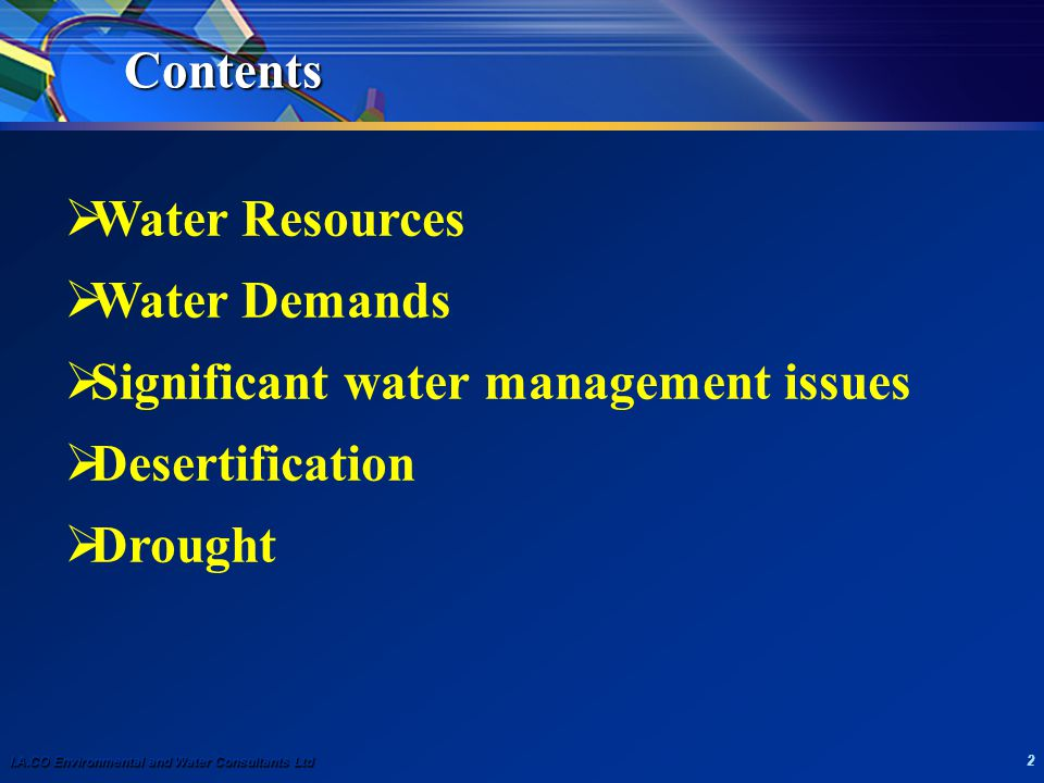 I.A.CO Environmental and Water Consultants Ltd 2 Contents  Water Resources  Water Demands  Significant water management issues  Desertification 