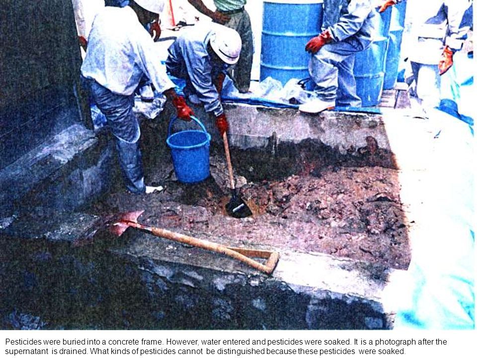 Pesticides were buried into a concrete frame. However, water entered and pesticides were soaked.