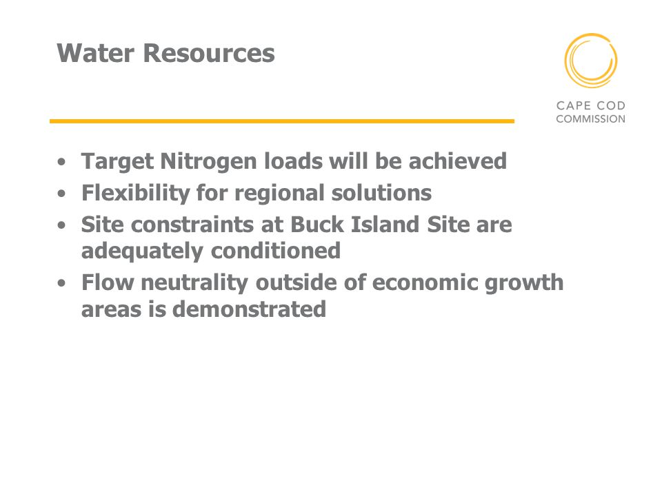 Water Resources Target Nitrogen loads will be achieved Flexibility for regional solutions Site constraints at Buck Island Site are adequately conditioned Flow neutrality outside of economic growth areas is demonstrated