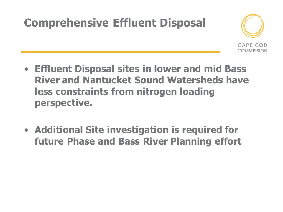 Comprehensive Effluent Disposal Effluent Disposal sites in lower and mid Bass River and Nantucket Sound Watersheds have less constraints from nitrogen