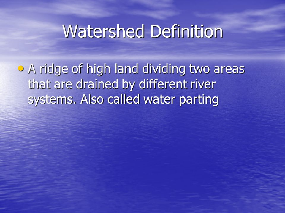 Watershed Definition A ridge of high land dividing two areas that are drained by different river systems. Also called water parting A ridge of high la