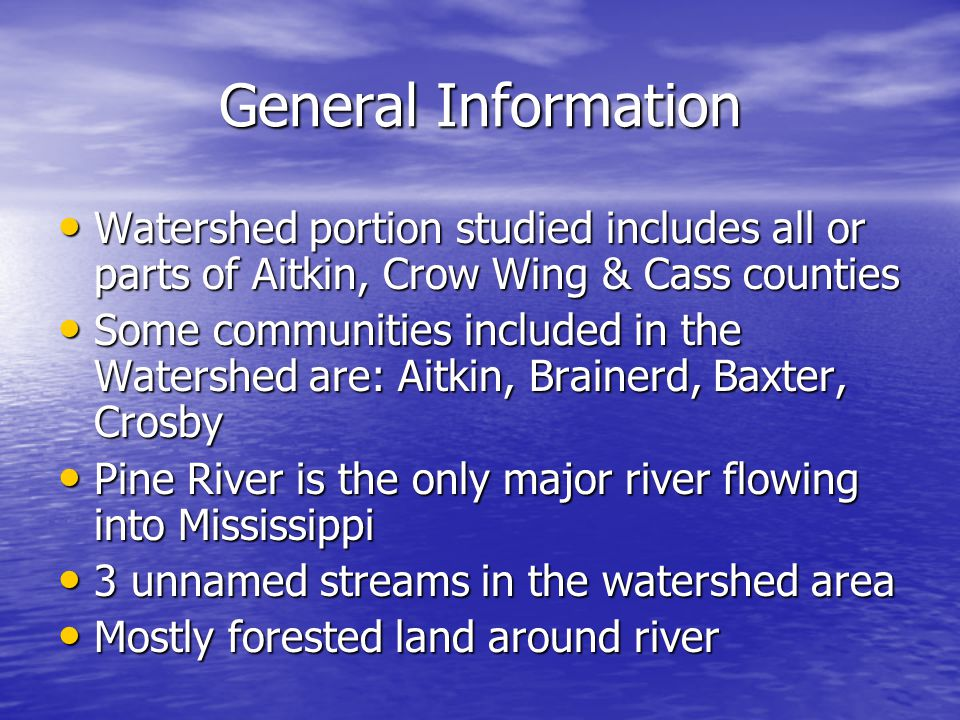 General Information Watershed portion studied includes all or parts of Aitkin, Crow Wing & Cass counties Watershed portion studied includes all or par