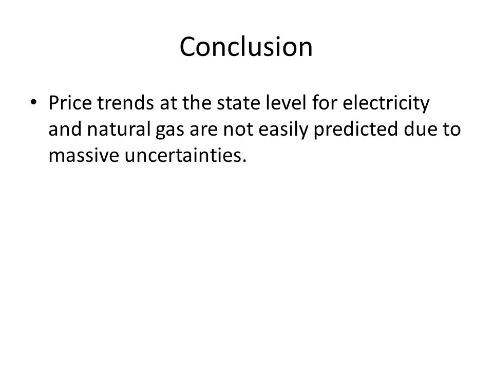 Conclusion Price trends at the state level for electricity and natural gas are not easily predicted due to massive uncertainties.