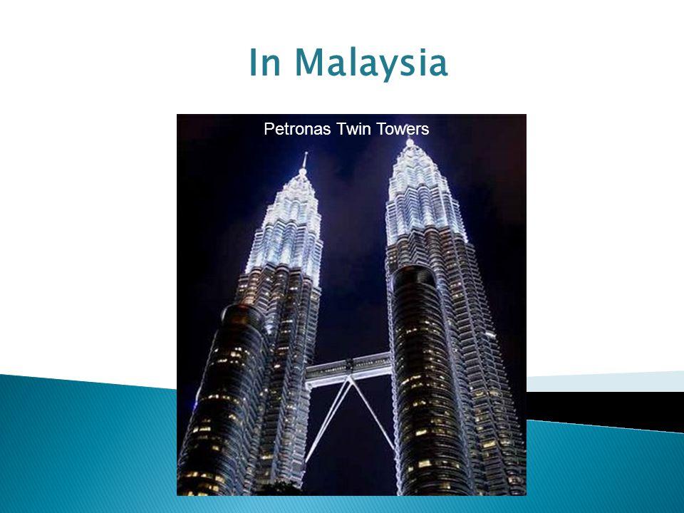 In Malaysia Petronas Twin Towers