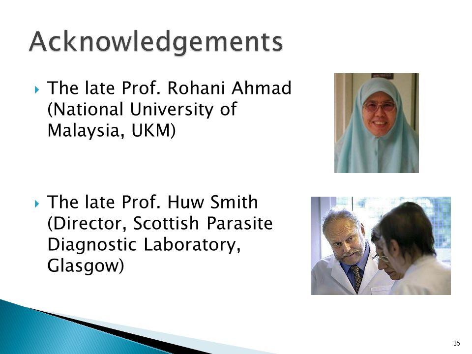  The late Prof. Rohani Ahmad (National University of Malaysia, UKM)  The late Prof.