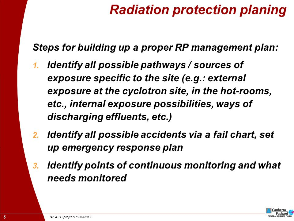 IAEA TC project ROM/6/017 6 Radiation protection planing Steps for building up a proper RP management plan: 1.