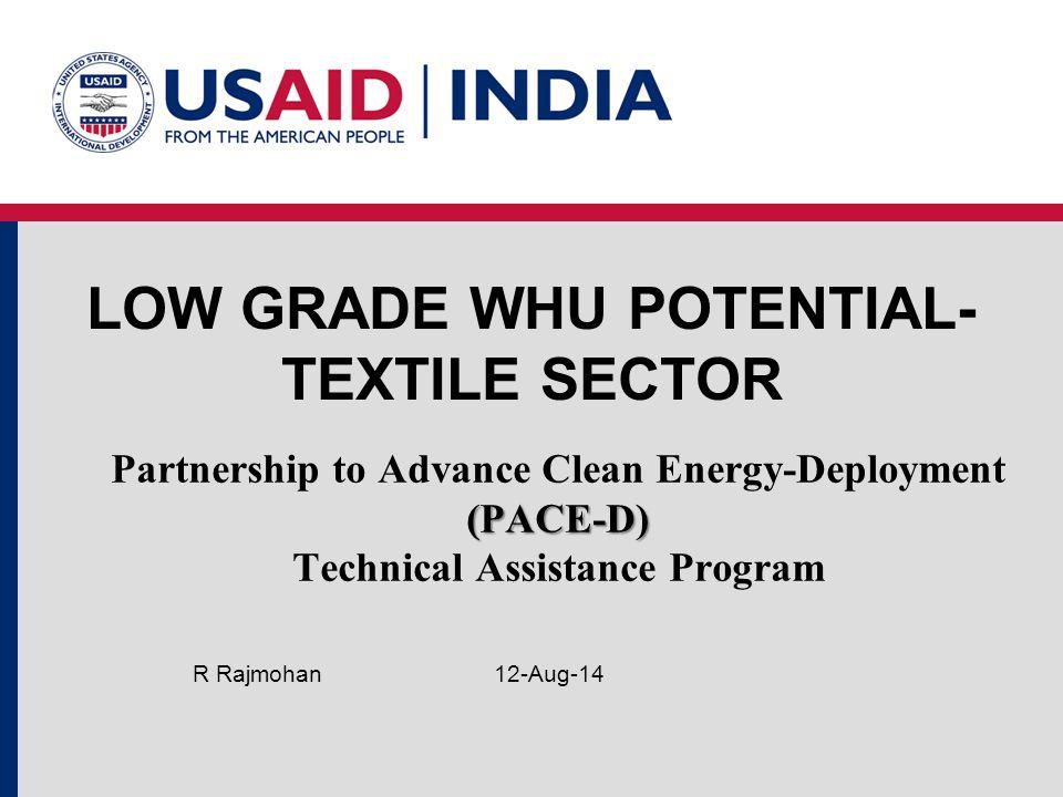LOW GRADE WHU POTENTIAL- TEXTILE SECTOR 12-Aug-14R Rajmohan (PACE-D) Partnership to Advance Clean Energy-Deployment (PACE-D) Technical Assistance Prog