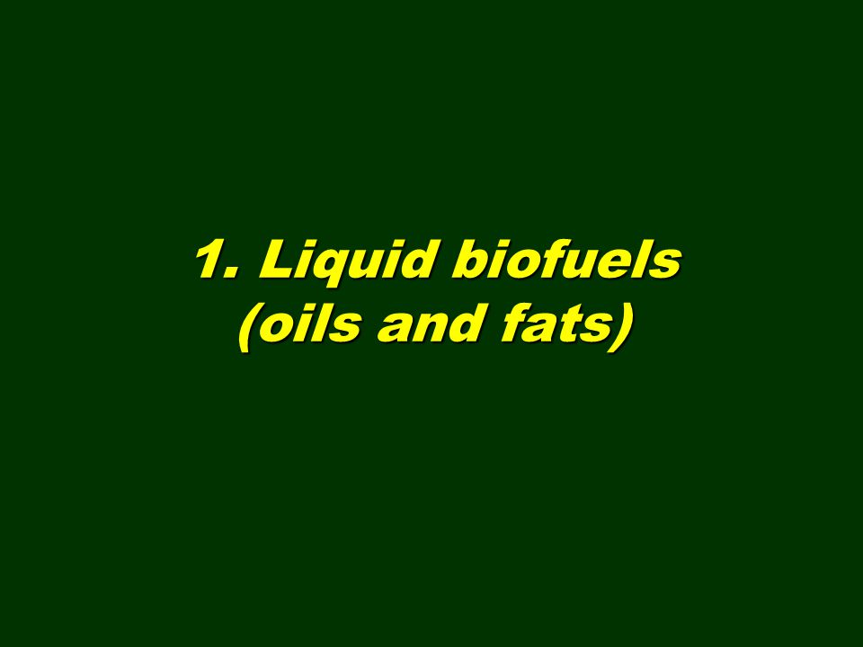 1. Liquid biofuels (oils and fats)