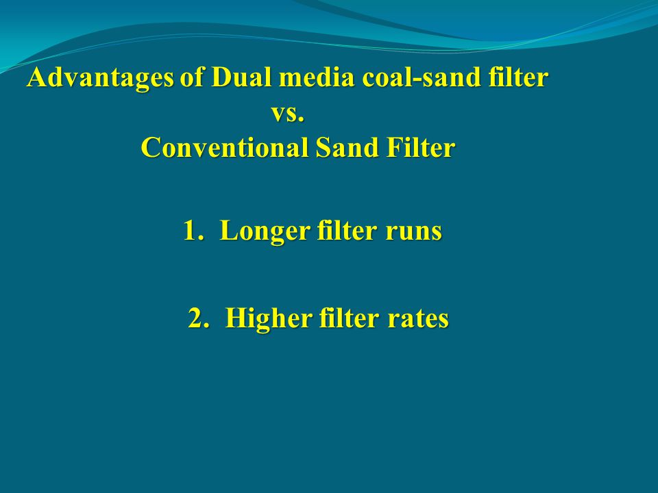 Advantages of Dual media coal-sand filter vs.Conventional Sand Filter Conventional Sand Filter 1.