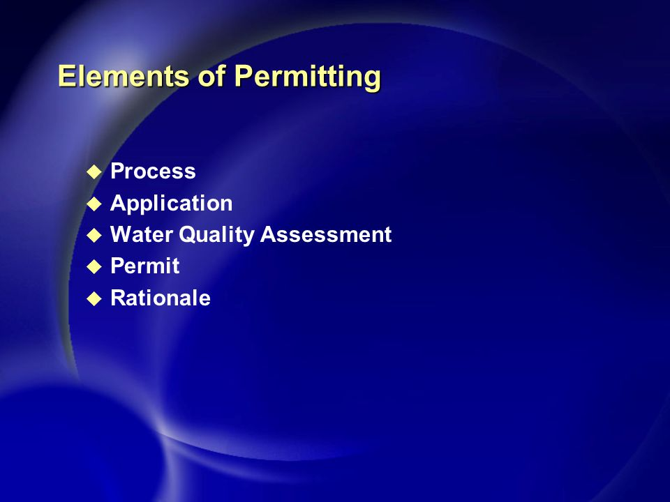 Elements of Permitting u Process u Application u Water Quality Assessment u Permit u Rationale
