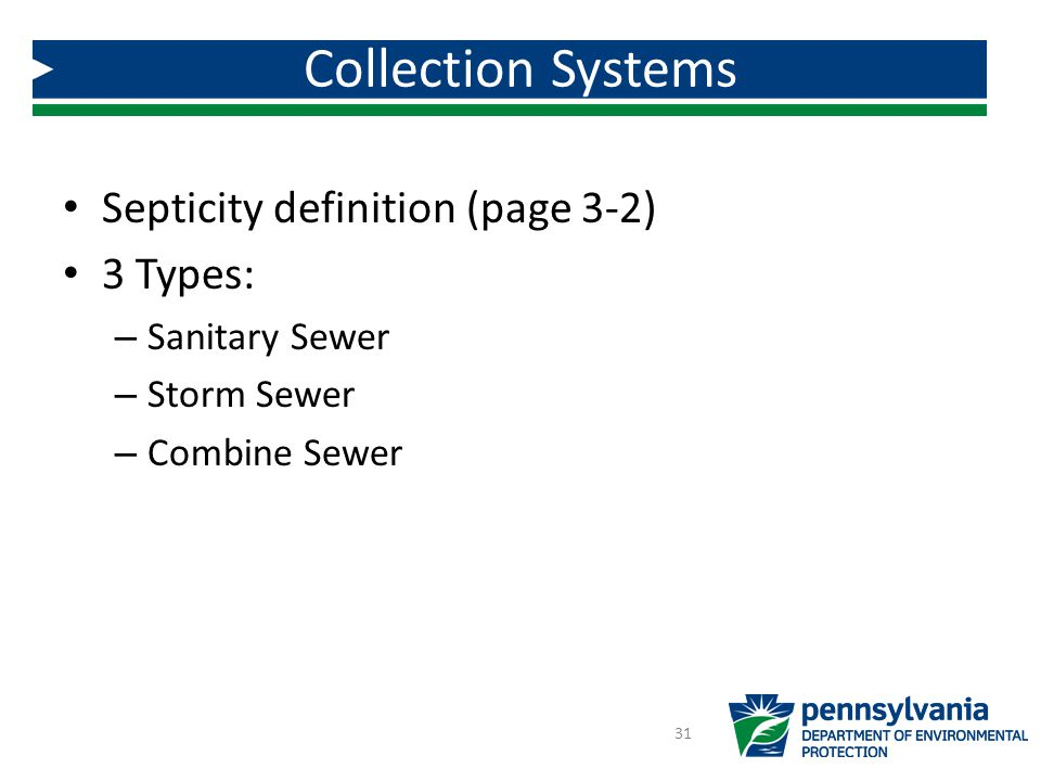 Septicity definition (page 3-2) 3 Types: – Sanitary Sewer – Storm Sewer – Combine Sewer Collection Systems 31
