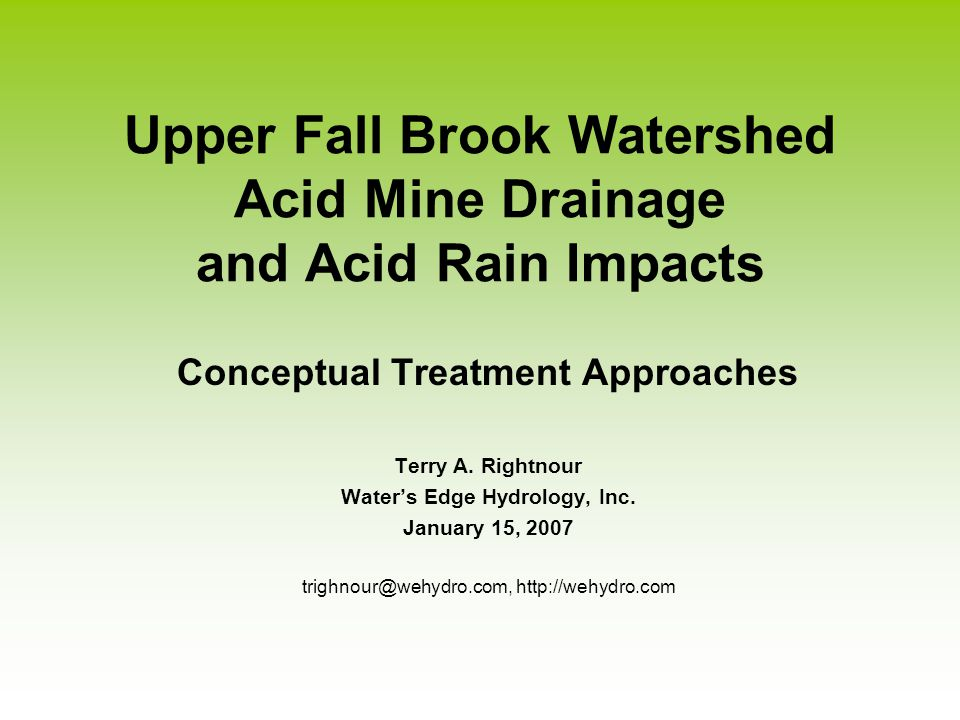 Upper Fall Brook Watershed Acid Mine Drainage and Acid Rain Impacts Conceptual Treatment Approaches Terry A. Rightnour Water's Edge Hydrology, Inc. Ja