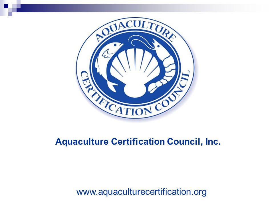 Aquaculture Certification Council, Inc. www.aquaculturecertification.org