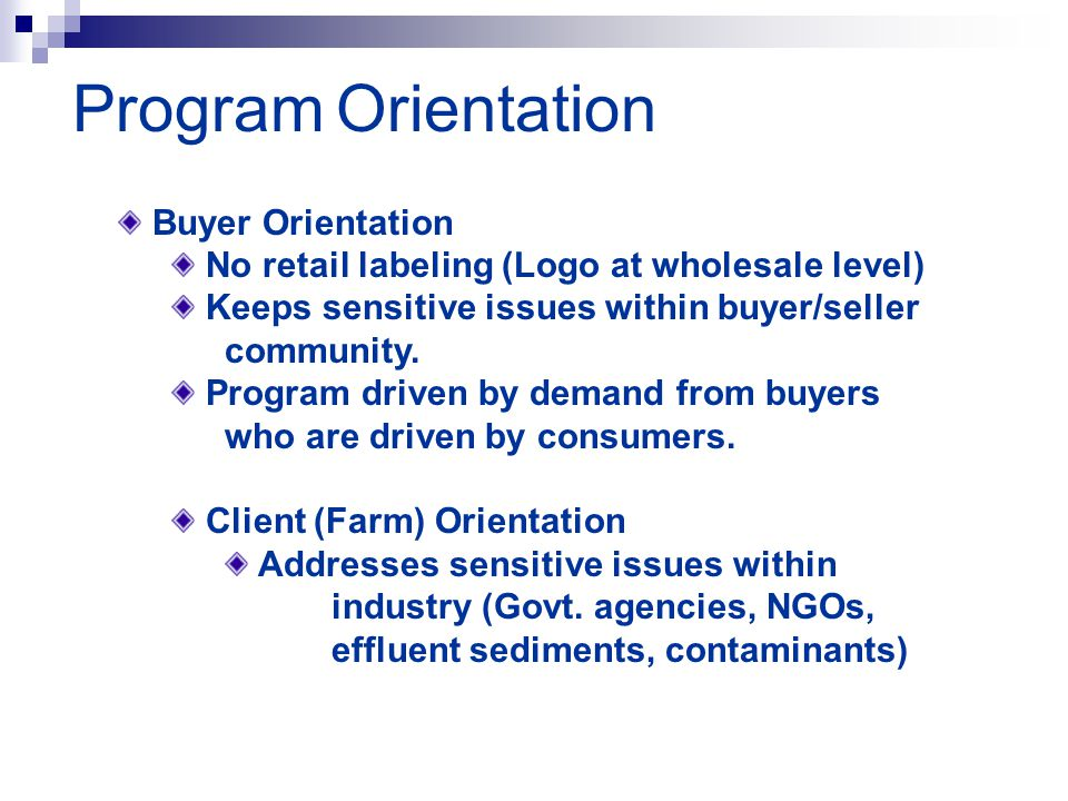 Buyer Orientation No retail labeling (Logo at wholesale level) Keeps sensitive issues within buyer/seller community.