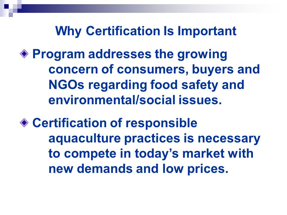 Why Certification Is Important Program addresses the growing concern of consumers, buyers and NGOs regarding food safety and environmental/social issues.