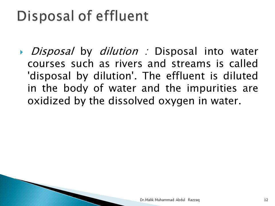  Disposal by dilution : Disposal into water courses such as rivers and streams is called disposal by dilution .
