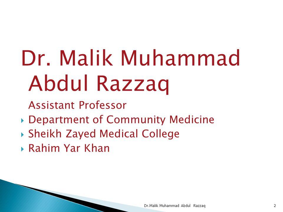 Assistant Professor  Department of Community Medicine  Sheikh Zayed Medical College  Rahim Yar Khan Dr.Malik Muhammad Abdul Razzaq2