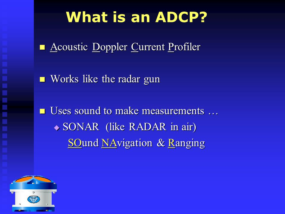 What Does It Measure.ADCPs measures 3F's ADCPs measures 3F's 1.