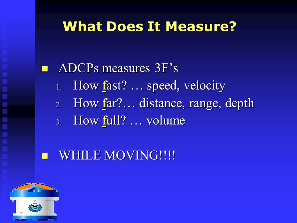  ADCP How Does It Measure?  Uses Beams to Measure Water in Motion