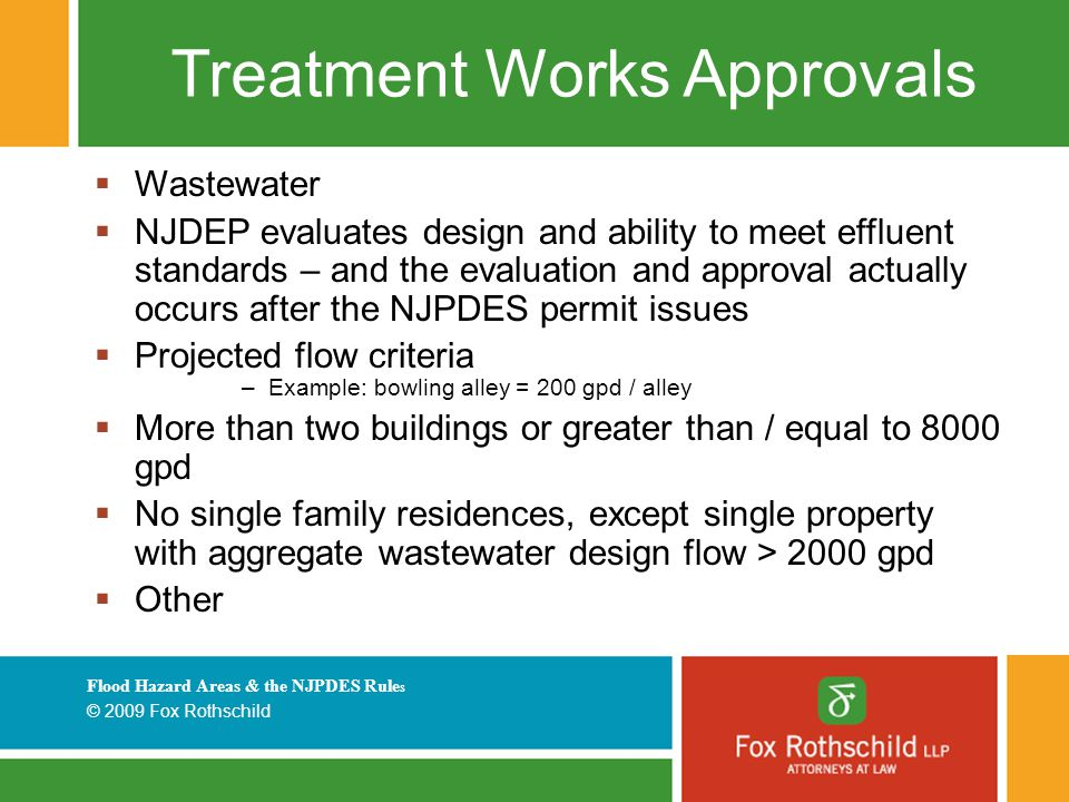 Flood Hazard Areas & the NJPDES Rule s © 2009 Fox Rothschild Treatment Works Approvals  Wastewater  NJDEP evaluates design and ability to meet efflu