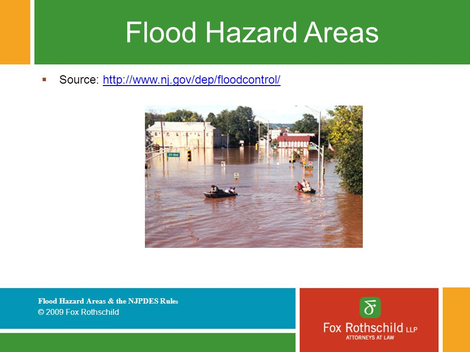 Flood Hazard Areas & the NJPDES Rule s © 2009 Fox Rothschild Flood Hazard Areas  Source: http://www.nj.gov/dep/floodcontrol/http://www.nj.gov/dep/floodcontrol/