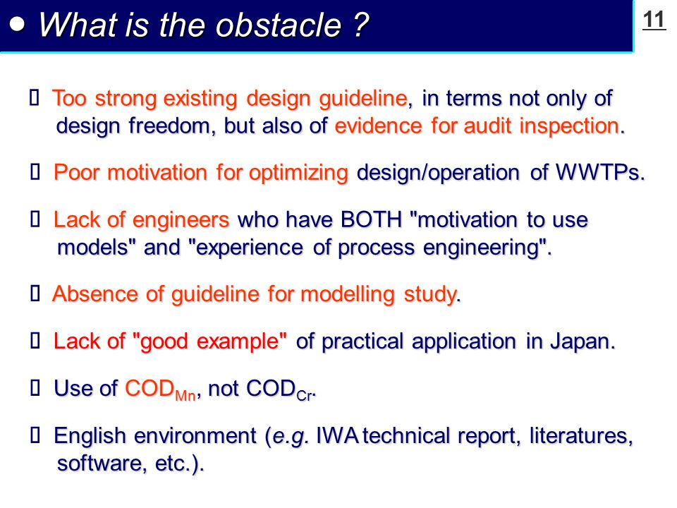 11 ● What is the obstacle ? Too strong existing design guideline, in terms not only of design freedom, but also of evidence for audit inspection.  To