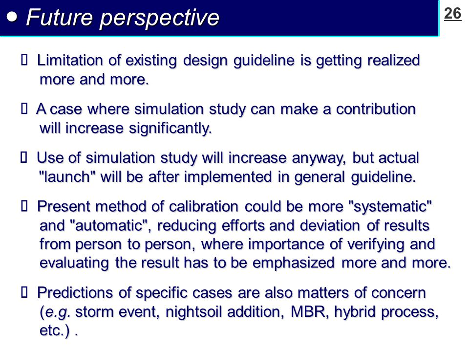 26 ● Future perspective Limitation of existing design guideline is getting realized more and more.  Limitation of existing design guideline is gettin