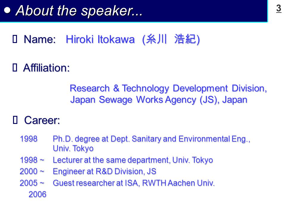 3 ● About the speaker... Name: Hiroki Itokawa ( 糸川 浩紀 )  Name: Hiroki Itokawa ( 糸川 浩紀 ) Affiliation:  Affiliation: Research & Technology Development