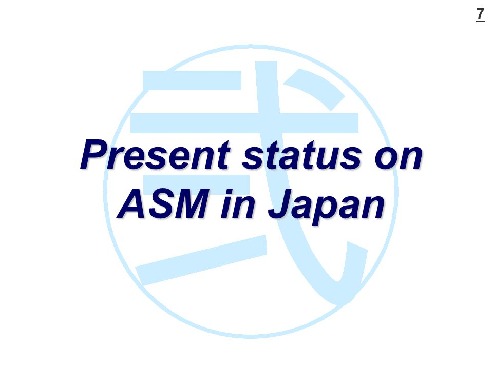 7 Present status on ASM in Japan