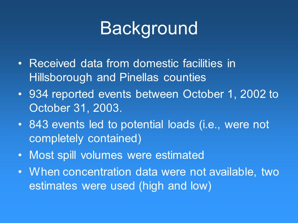 Background Received data from domestic facilities in Hillsborough and Pinellas counties 934 reported events between October 1, 2002 to October 31, 2003.