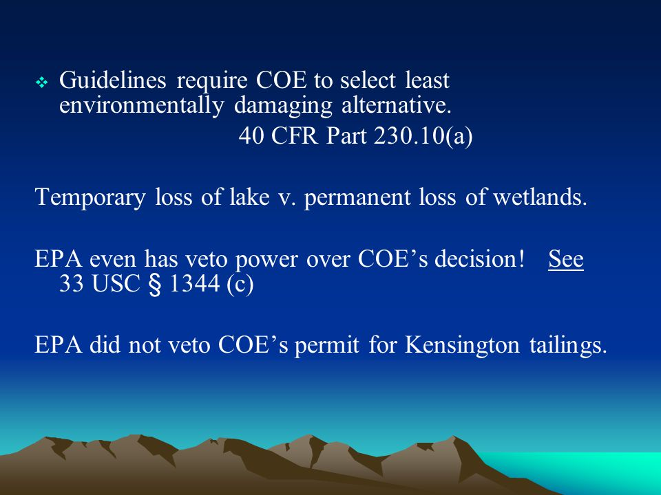  Guidelines require COE to select least environmentally damaging alternative. 40 CFR Part 230.10(a) Temporary loss of lake v. permanent loss of wetla