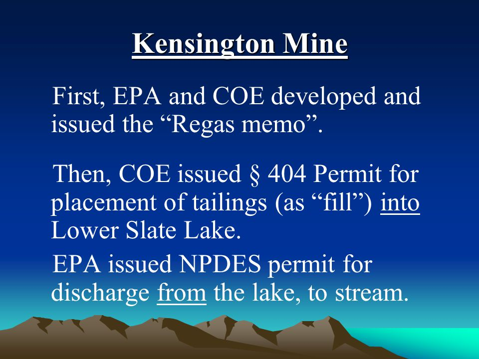 "Kensington Mine First, EPA and COE developed and issued the ""Regas memo"". Then, COE issued § 404 Permit for placement of tailings (as ""fill"") into Low"