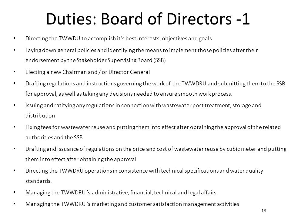 Duties: Board of Directors -1 Directing the TWWDU to accomplish it's best interests, objectives and goals.