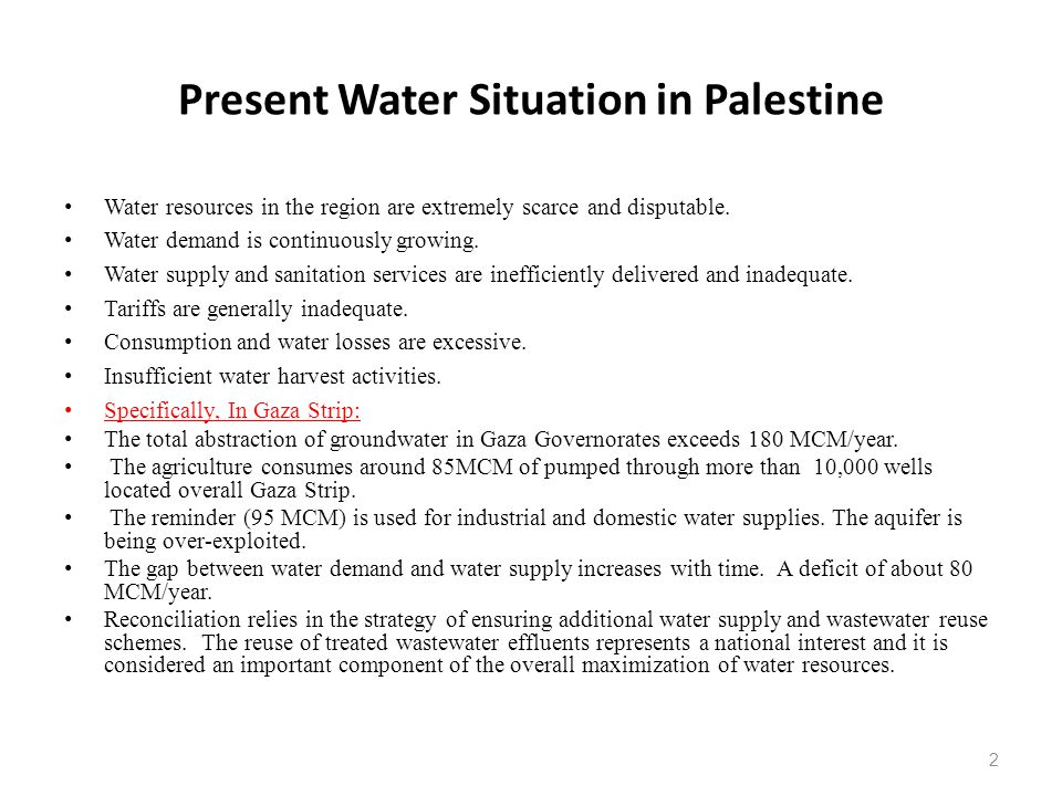 Present Water Situation in Palestine Water resources in the region are extremely scarce and disputable.