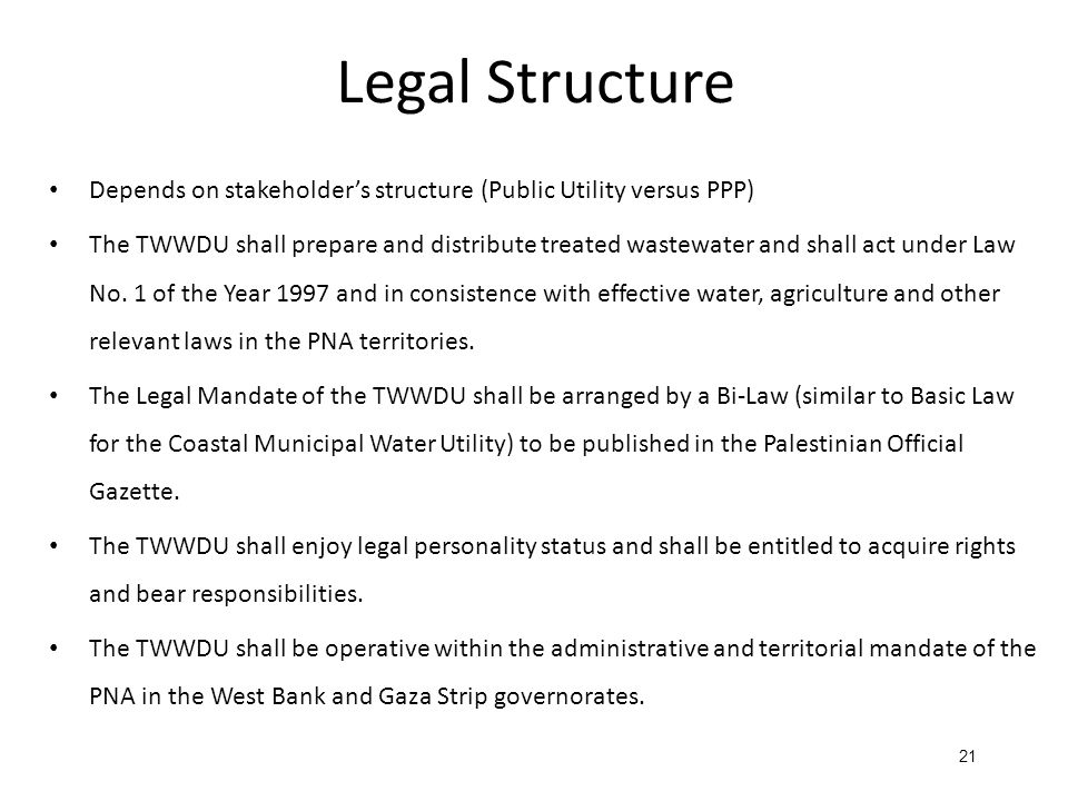 Legal Structure Depends on stakeholder's structure (Public Utility versus PPP) The TWWDU shall prepare and distribute treated wastewater and shall act under Law No.