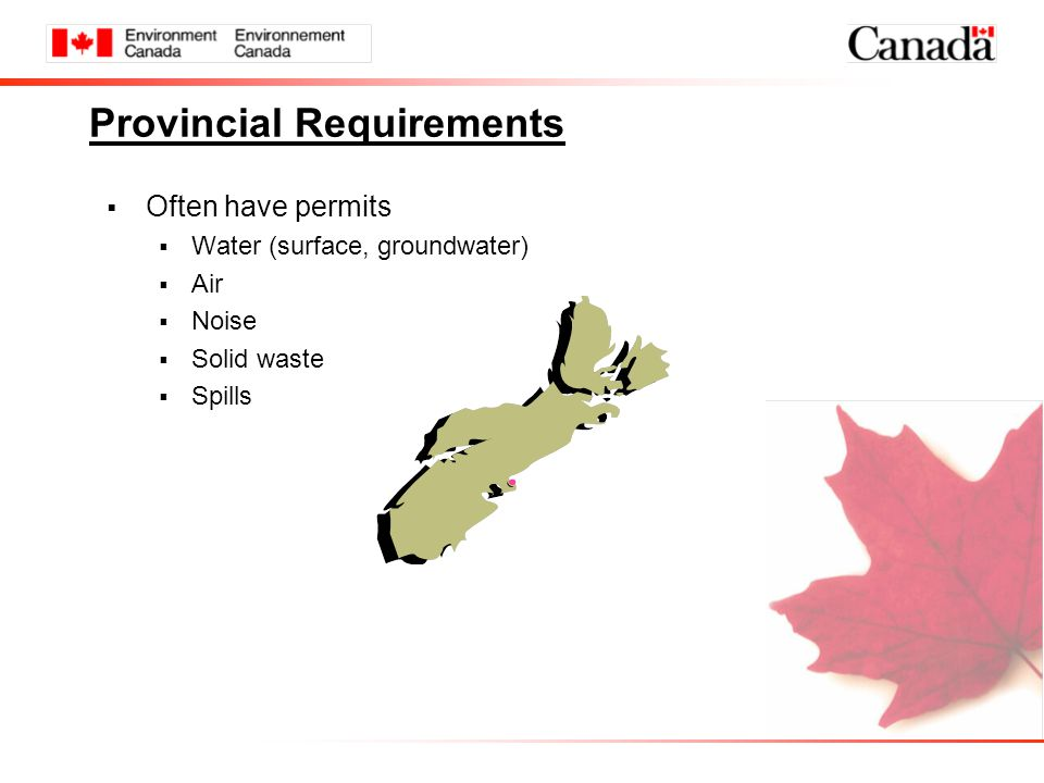 Provincial Requirements  Often have permits  Water (surface, groundwater)  Air  Noise  Solid waste  Spills