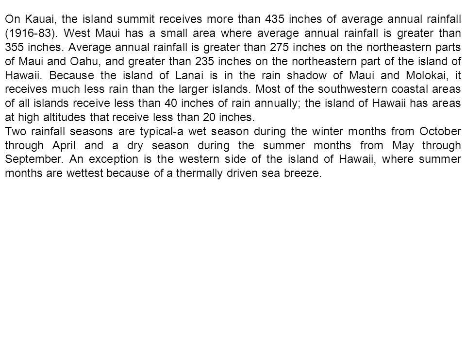 On Kauai, the island summit receives more than 435 inches of average annual rainfall (1916-83). West Maui has a small area where average annual rainfa